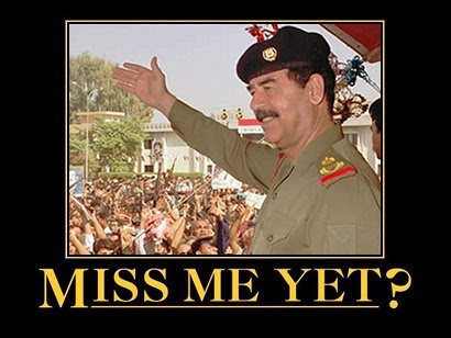 Saddam Hussein-miss-me-yet